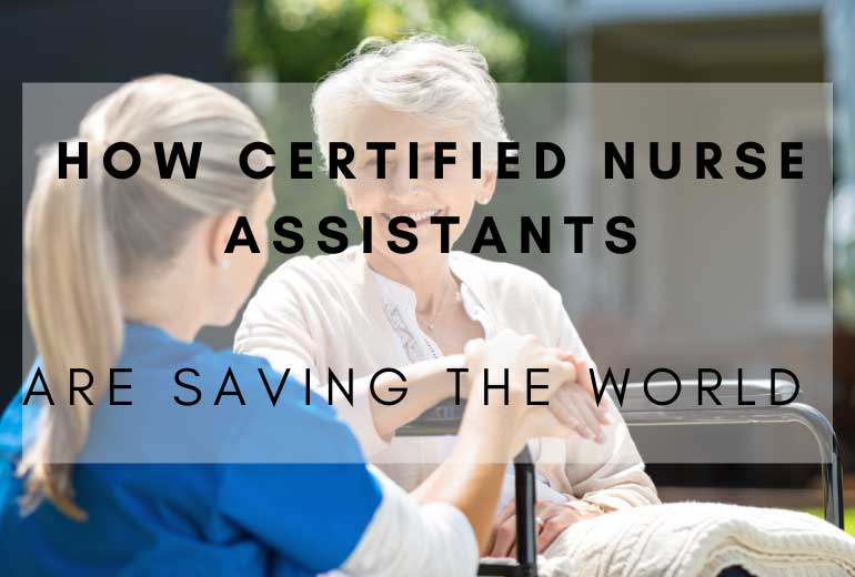 Certified Nurse Assistants Are Saving The World