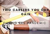 Two Careers You Can Gain During The Pandemic
