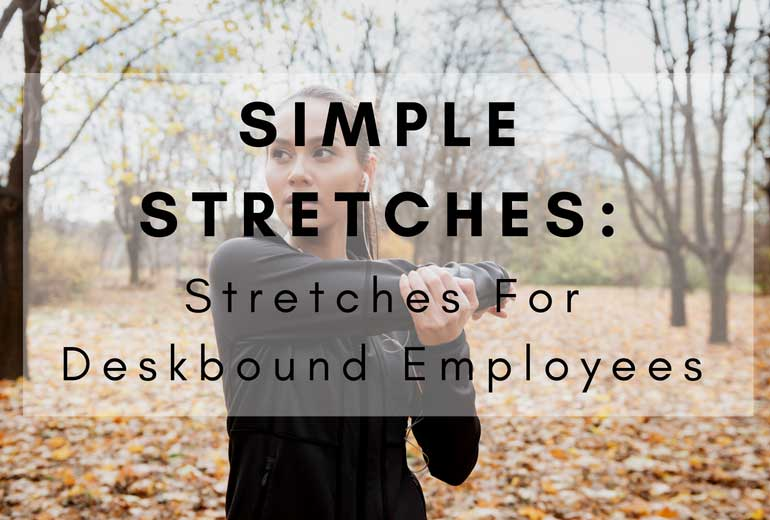 Simple Stretches For Desk-Bound Employees